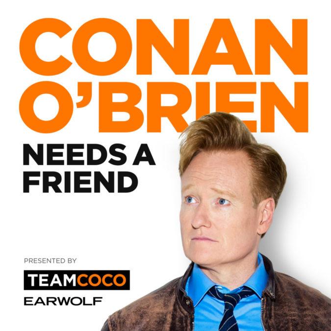 Conan obrien needs a friend podcast