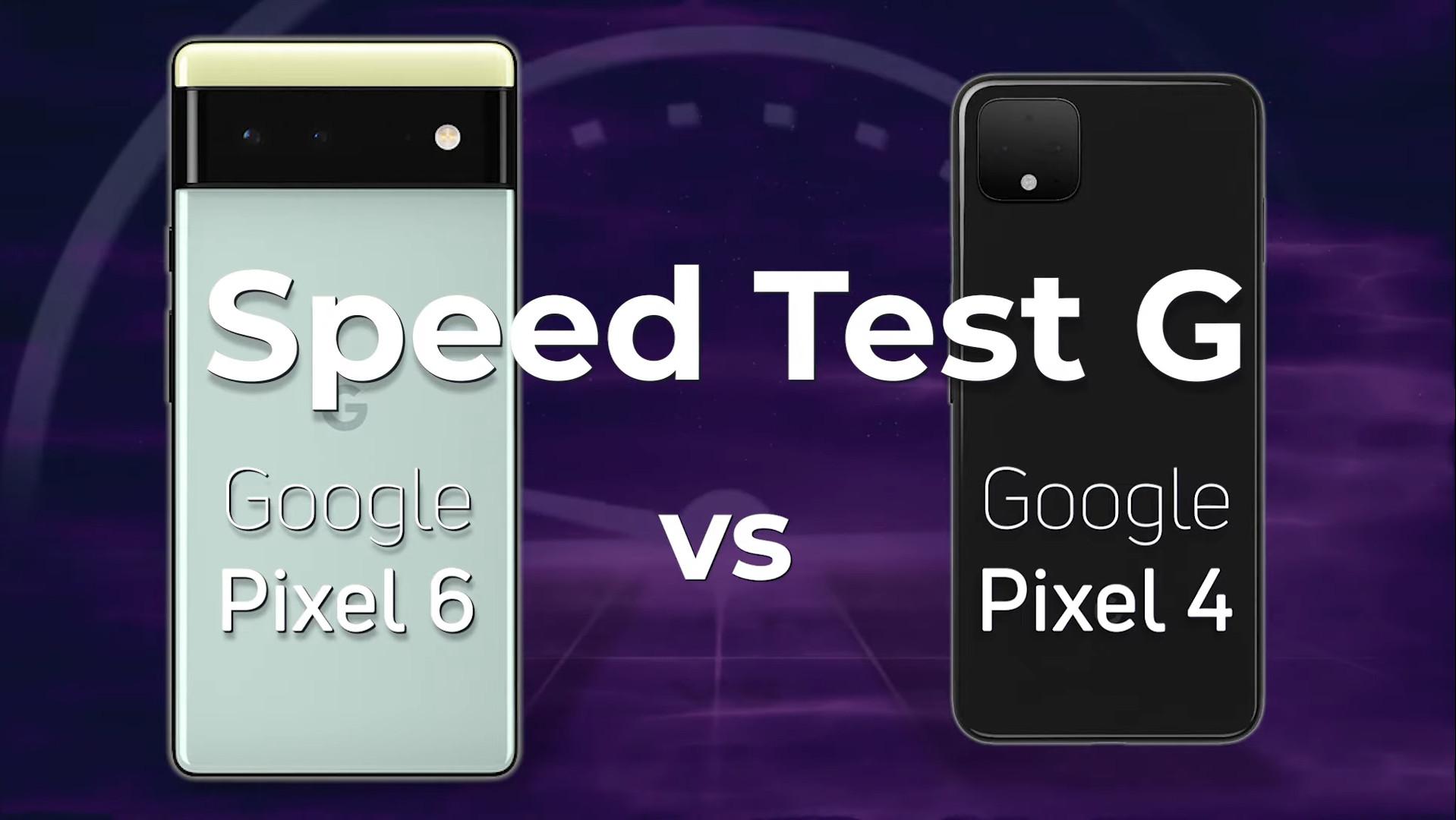 Speed Test G Pixel 6 vs Pixel 4